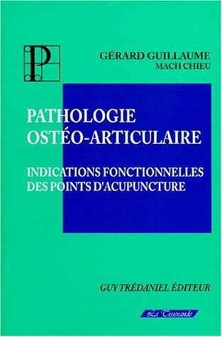 PATHOLOGIE OSTEO-ARTICULAIRE. Indications fonctionnelles des points d'acupuncture par Gérard Guillaume