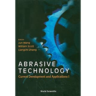 Abrasive Technology: Current Development and Applications I - Proceedings of the Third International Conference on Abrasive Technology (Abt