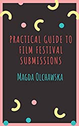 Practical Guide to Film Festivals Submissions