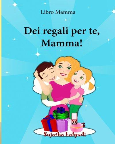 Libro mamma: Dei regali per te, Mamma: Un libro da leggere insieme (Italian Edition),libri mamma, Libro Illustrato per Bambini, Children's Italian book, Libro per bambini: Volume 8