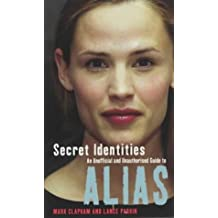 Secret Identities: The Unofficial and Unauthorised Guide to Alias by Mark Clapham (2004-01-01)