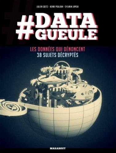 #Data gueule : 38 sujets d'actualité décryptés / Julien Goetz, Henri Poulain, Sylvain Lapoix.- Vanves : Marabout , DL 2017, cop. 2017