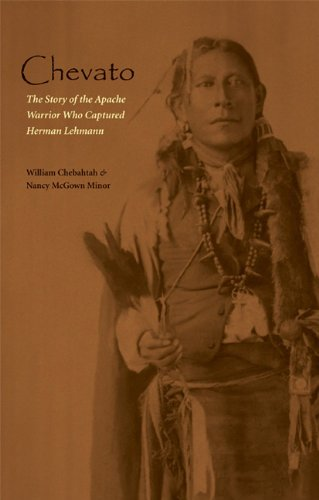 Chevato: The Story of the Apache Warrior Who Captured Herman Lehmann (American...
