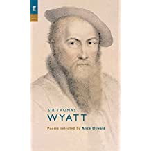 Thomas Wyatt: Poems Selected by Alice Oswald (Poet to Poet) by Thomas Wyatt (2008-05-01)