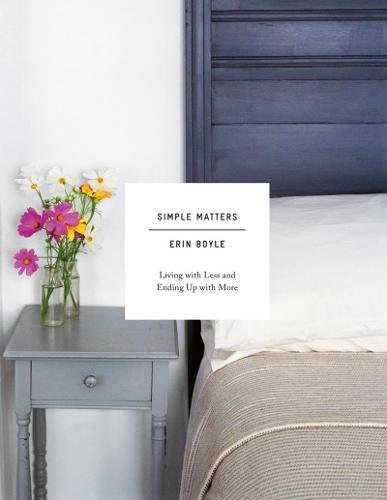 Simple Matters: Living with Less and Ending Up with More por Erin Boyle