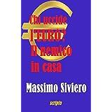 CHI UCCIDE L'EURO? IL NEMICO IN CASA (Italian Edition)