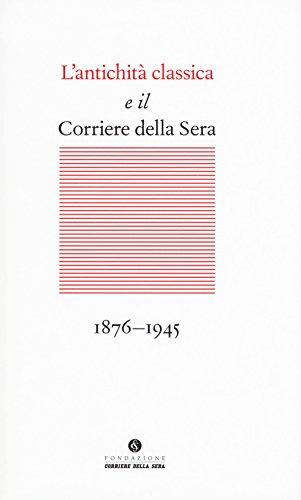 L'antichit classica e il Corriere della Sera (1876-1945)