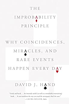 The Improbability Principle: Why Coincidences, Miracles, and Rare Events Happen Every Day von [Hand, David J.]