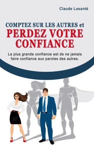 Comptez sur les autres et perdez votre confiance par Claude Lasanté