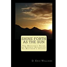 Shine Forth As The Sun: The Messianic Reign In Parable According To Matthew's Gospel