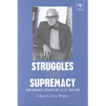 Struggles for Supremacy: Diplomatic Essays by A.J.P.Taylor