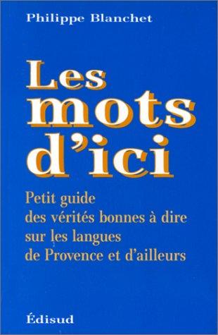 Les mots d'ici. Petit guide des vérités bonnes à dire sur les langues de Provence et d'ailleurs