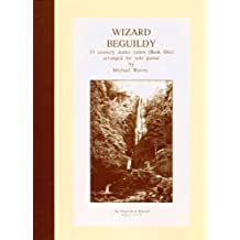 Wizard Beguildy: 35 English Folk Songs and Country Dances Arranged for Solo Guitar in Staff Notation and Tablature