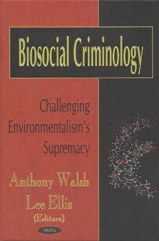 Biosocial Criminology: Challenging Environmentalism's Supremacy