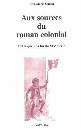 Aux sources du roman colonial (1863-1914) : L'Afrique à la fin du XIXe siècle