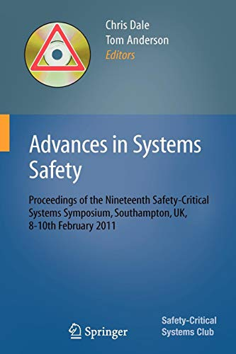 Advances in Systems Safety: Proceedings of the Nineteenth Safety-Critical Systems Symposium, Southampton, UK, 8-10th February 2011 -