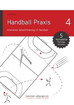 Handball Praxis 4 - Intensives Abwehrtraining im Handball (handball-uebungen.de / Praxis) von [Madinger, Jörg]
