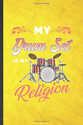 My Drum Set Is My Religion: Funny Blank Lined Music Teacher Drummer Notebook/ Journal, Graduation Appreciation Gratitude Thank You Souvenir Gag Gift, Fashionable Graphic 110 Pages
