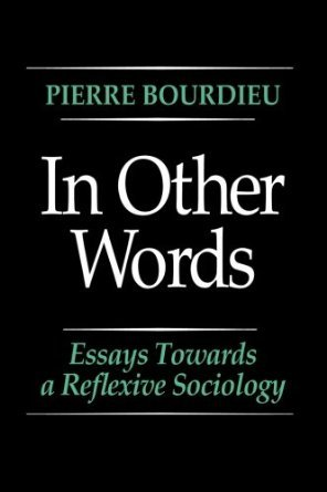 In Other Words: Essays Toward a Reflexive Sociology