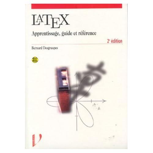 Latex : Apprentissage, guide et référence