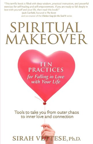 Spiritual Makeover, Ten Practices for Falling in Love with Your Life