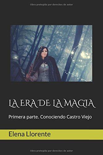 LA ERA DE LA MAGIA: Primera parte. Conociendo Castro Viejo por Elena Llorente