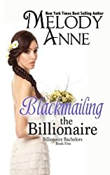 Blackmailing the Billionaire: Billionaire Bachelors (Volume 5) by Melody Anne (2012-03-30)