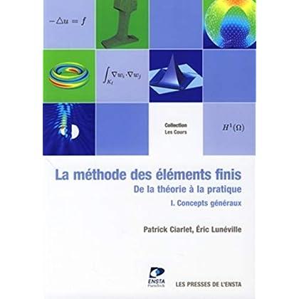 La méthode des éléments finis - Tome 1: De la théorie à la pratique. Concepts généraux