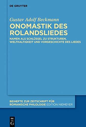 Onomastik des Rolandsliedes: Namen als Schlüssel zu Strukturen, Welthaltigkeit und Vorgeschichte des Liedes (Beihefte zur Zeitschrift für romanische Philologie, Band 411)