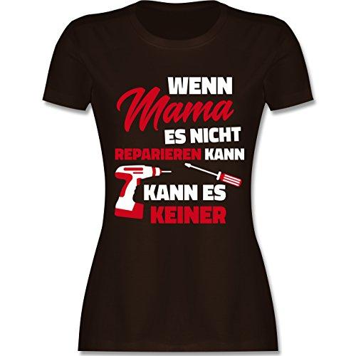 Shirtracer Muttertag - Wenn Mama ES Nicht Reparieren Kann - Damen T-Shirt Rundhals Braun