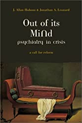 Out Of Its Mind: Psychiatry In Crisis by J. Allan Hobson (2001-05-23)