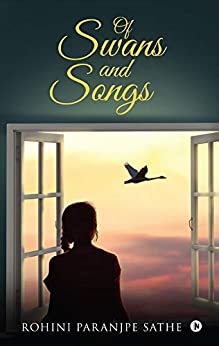 OF SWANS AND SONGS by [ROHINI PARANJPE SATHE]