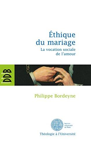 Ethique pour le mariage: La vocation sociale de l'amour par PHILIPPE BORDEYNE