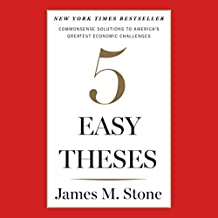 Five Easy Theses: Commonsense Solutions to America's Greatest Economic Challenges