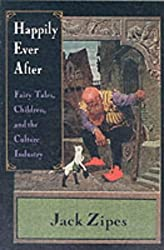 Happily Ever After: Fairy Tales, Children and the Culture Industry by Jack Zipes (1997-06-12)