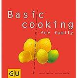 Basic cooking for family: Alles, was Groß und Klein sich richtig gut schmecken lassen... (GU Basic cooking)