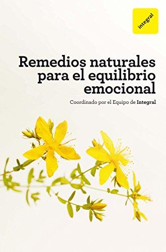 Remedios naturales para el equilibrio emocional (INTEGRAL) (Spanish Edition)