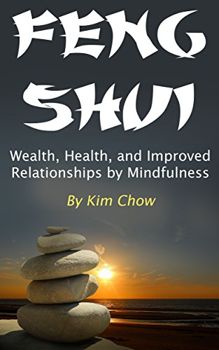 Feng Shui: Wealth, Health, and Improved Relationships by Mindfulness (