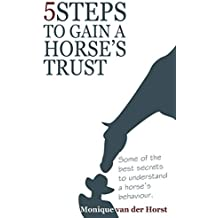 5 STEPS TO GAIN A HORSE´S TRUST: Some of the best secrets to understand a horse´s behaviour (English Edition)