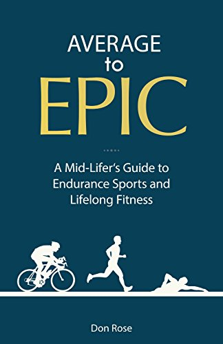 Average to Epic: A Mid-Lifer's Guide to Endurance Sports and Lifelong Fitness (English Edition) por Don Rose