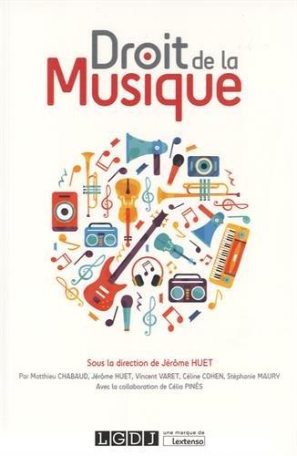 Droit de la musique par Jérôme Huet, Matthieu Chabaud, Vincent Varet, Céline Cohen, Stéphanie Maury