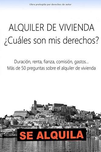 Alquiler de vivienda ¿Cuáles son mis derechos?: Duración, renta, fianza, comisión, gastos......