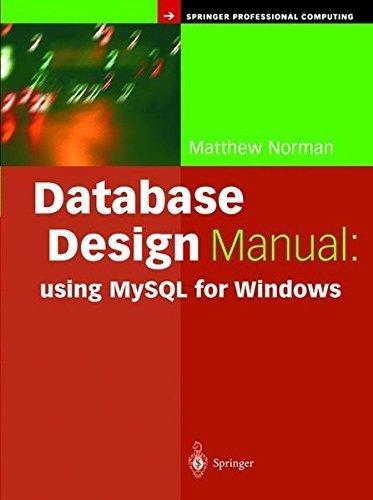 Database Design Manual: using MySQL for Windows (Springer Professional Computing) by Matthew Norman (2003-09-09) par Matthew Norman