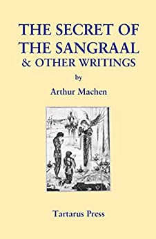 The Secret of the Sangraal and Other Writings by [Machen, Arthur]