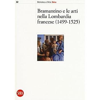 Bramantino E Le Arti Nella Lombardia Francese 1499-1525. Ediz. A Colori