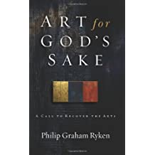 Art for God's Sake, A Call to Recover the Arts