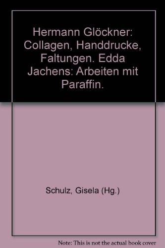 Hermann Glöckner, Edda Jachens: Glöckner: Collagen, Handdrucke, Faltungen. Jachens: Arbeiten mit Paraffin