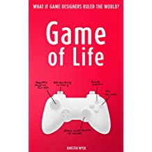 Game of Life - What if game designers ruled the world (English Edition)