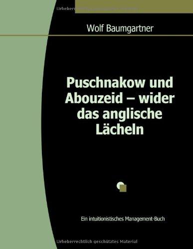 Puschnakow und Abouzeid – wider das anglische Lächeln: Ein intuitionistisches Management-Buch