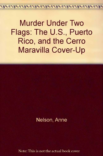 Murder Under Two Flags: The U.S, Puerto Rico, and the Cerro Maravilla Cover-Up (Rico Puerto Der Flag Geschichte)